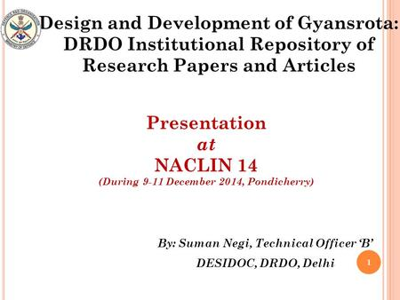 1 By: Suman Negi, Technical Officer 'B' DESIDOC, DRDO, Delhi Presentation at NACLIN 14 (During 9-11 December 2014, Pondicherry) Design and Development.