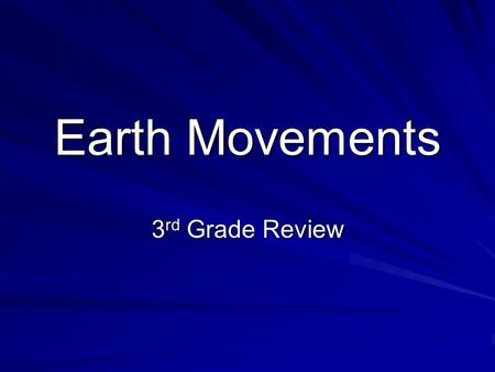 Earth Movements 3 rd Grade Review. Find the word that fits the clue. A crack in Earth's crust A. Continent B. Plate C. Fault D. Magma.