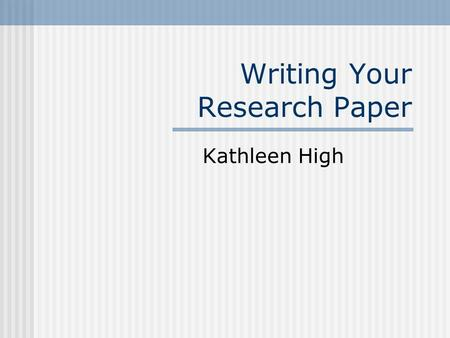 Writing Your Research Paper Kathleen High. The Three Phases of Writing Preparation (Getting ready to write) Writing Revising.