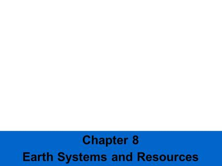 Chapter 8 Earth Systems and Resources. Creation of the Earth Earth's resources are finite and were determined when the planet formed.