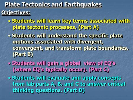Plate Tectonics and Earthquakes Objectives: Students will learn key terms associated with Students will learn key terms associated with plate tectonic.