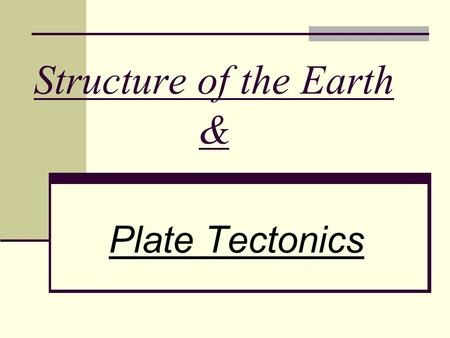 Structure of the Earth & Plate Tectonics. Our Changing Earth The surface of the earth is always changing. What are the two ways in which landform change.