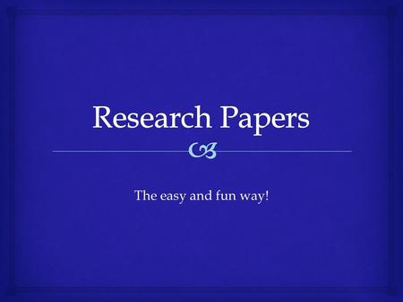 The easy and fun way!.   Don't just redo what has been done before  Come up with a thesis before you begin your research  This will narrow your search.