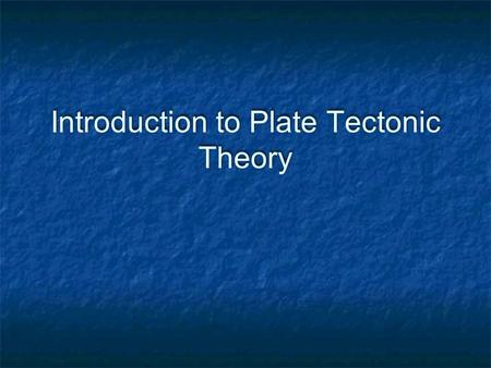 Introduction to Plate Tectonic Theory. Introduction Plate tectonics is the theory that Earth's outer layer is made up of plates, which have moved throughout.