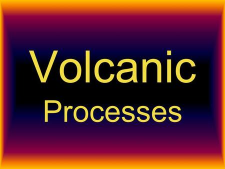 Volcanic Processes. Water Water can be heated by magma or lava. Process of heating water can create: –Geysers –Hot Springs –Fumaroles –Mud Pots Heated.