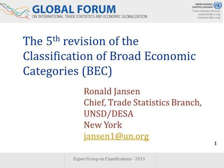 Trade Statistics Branch  Expert Group on Classifications - 2013 1 The 5 th revision of the Classification of Broad Economic.