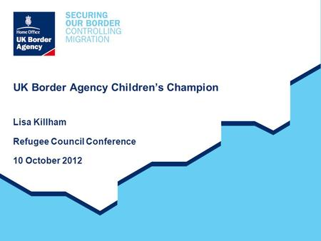 UK Border Agency Children's Champion Lisa Killham Refugee Council Conference 10 October 2012.