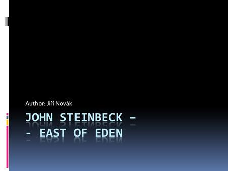 Author: Jiří Novák. Contents  John Steinbeck  East of Eden – plot  Vocabulary  Quotations compared.