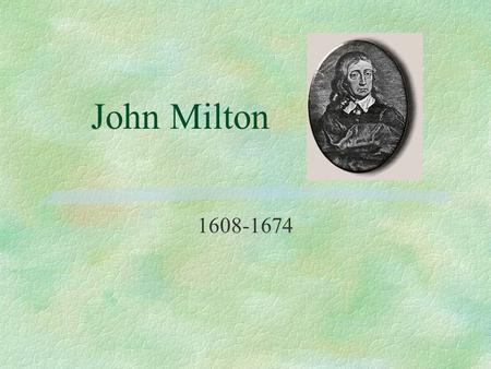 John Milton 1608-1674. *Wanted to be a great poet. *Greatly indulged by parents and studied and travelled instead of working.