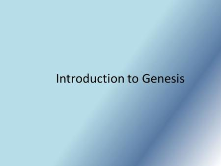"Introduction to Genesis. Title Bereshith is the Hebrew title. – It means ""in beginning"" – The English title, Genesis, comes from the Greek work geneseos."