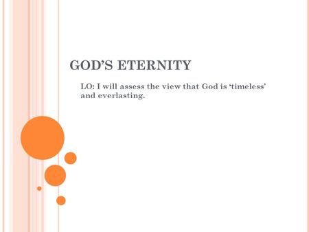 GOD'S ETERNITY LO: I will assess the view that God is 'timeless' and everlasting.