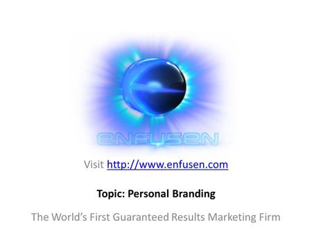 Visit  The World's First Guaranteed Results Marketing Firm Topic: Personal Branding.