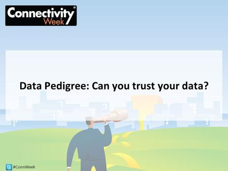 #ConnWeek Data Pedigree: Can you trust your data?.