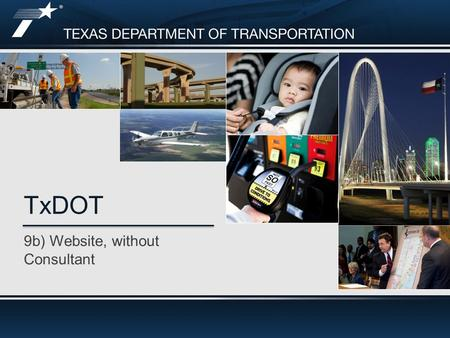 9b) Website, without Consultant TxDOT. Old Home Page 2  By early 2012, the amount of information on TxDOT.gov was exceeding the capabilities of the existing.