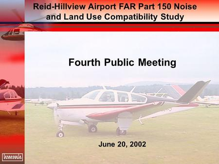 Fourth Public Meeting June 20, 2002 Reid-Hillview Airport FAR Part 150 Noise and Land Use Compatibility Study.