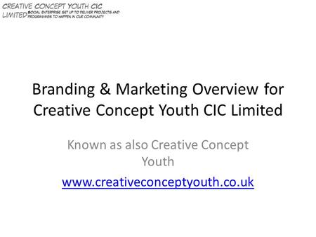 Branding & Marketing Overview for Creative Concept Youth CIC Limited Known as also Creative Concept Youth www.creativeconceptyouth.co.uk.