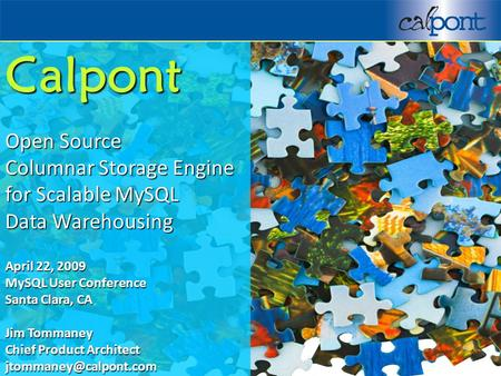  2009 Calpont Corporation 1 Calpont Open Source Columnar Storage Engine for Scalable MySQL Data Warehousing April 22, 2009 MySQL User Conference Santa.