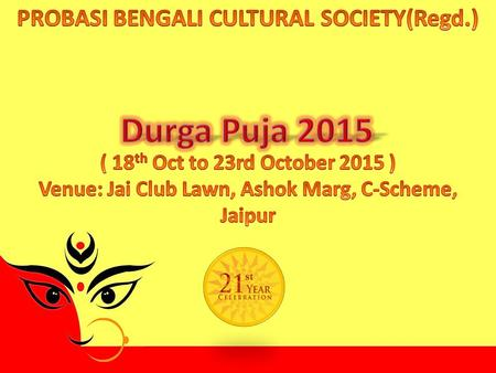 S. - Founded in the year 1995 at Jaipur (Registered Society) - Promotes art, culture & social activities. - Organises Durga Puja during the autumn navratra.