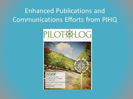 Enhanced Publications and Communications Efforts from PIHQ.