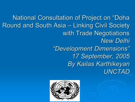 "National Consultation of Project on ""Doha Round and South Asia – Linking Civil Society with Trade Negotiations New Delhi ""Development Dimensions"" 17 September,"