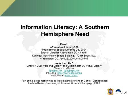 "Information Literacy: A Southern Hemisphere Need Panel: Information Literacy 360 ""International Special Libraries Day 2004"" Special Libraries Association,"
