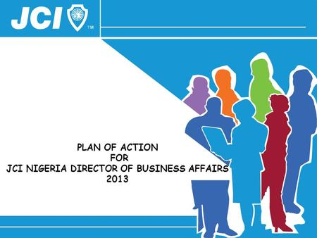PLAN OF ACTION FOR JCI NIGERIA DIRECTOR OF BUSINESS AFFAIRS 2013.
