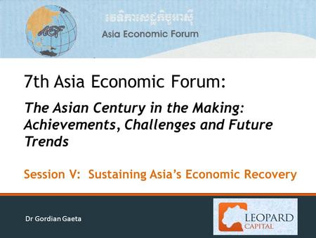 Dr Gordian Gaeta 7th Asia Economic Forum: The Asian Century in the Making: Achievements, Challenges and Future Trends Session V: Sustaining Asia's Economic.