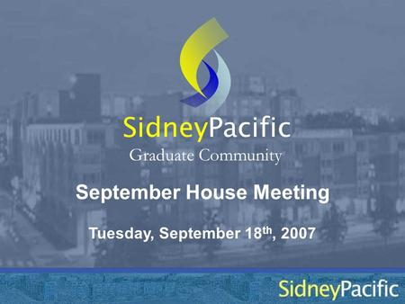 September House Meeting Sidney Graduate Community Tuesday, September 18 th, 2007 Pacific.