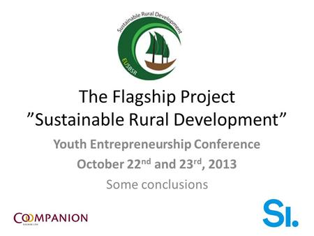 "The Flagship Project ""Sustainable Rural Development"" Youth Entrepreneurship Conference October 22 nd and 23 rd, 2013 Some conclusions."