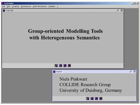 Group-oriented Modelling Tools with Heterogeneous Semantics Niels Pinkwart COLLIDE Research Group University of Duisburg, Germany.
