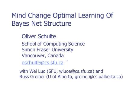 Mind Change Optimal Learning Of Bayes Net Structure Oliver Schulte School of Computing Science Simon Fraser University Vancouver, Canada
