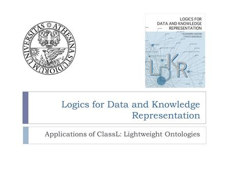 Logics for Data and Knowledge Representation Applications of ClassL: Lightweight Ontologies.