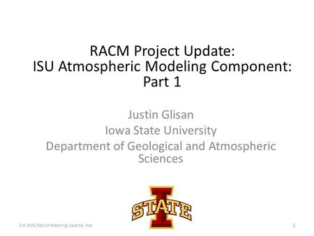 Justin Glisan Iowa State University Department of Geological and Atmospheric Sciences RACM Project Update: ISU Atmospheric Modeling Component: Part 1 3rd.