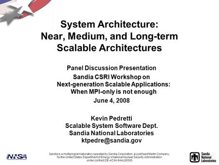 System Architecture: Near, Medium, and Long-term Scalable Architectures Panel Discussion Presentation Sandia CSRI Workshop on Next-generation Scalable.