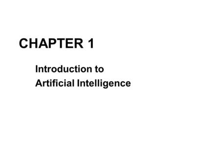 CHAPTER 1 Introduction to Artificial Intelligence.