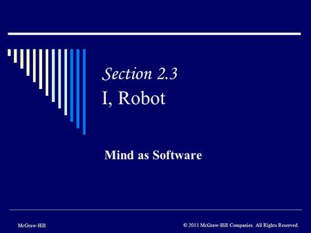Section 2.3 I, Robot Mind as Software McGraw-Hill © 2013 McGraw-Hill Companies. All Rights Reserved.