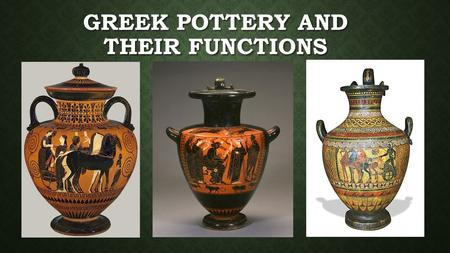 GREEK POTTERY AND THEIR FUNCTIONS. DRAW 6 VASES AND LIST THEIR FUNCTIONS: