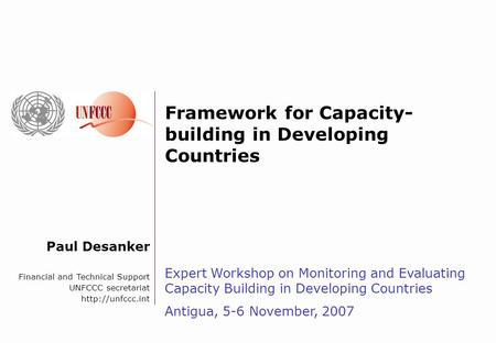 Paul Desanker Financial and Technical Support UNFCCC secretariat  Framework for Capacity- building in Developing Countries Expert Workshop.
