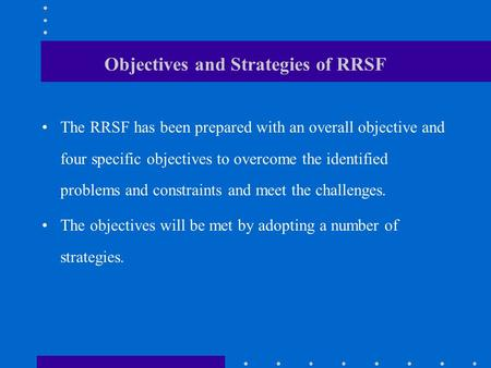 Objectives and Strategies of RRSF The RRSF has been prepared with an overall objective and four specific objectives to overcome the identified problems.