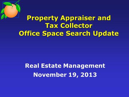Property Appraiser and Tax Collector Office Space Search Update Real Estate Management November 19, 2013.