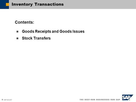  SAP AG 2007 Goods Receipts and Goods Issues Stock Transfers Contents: Inventory Transactions.