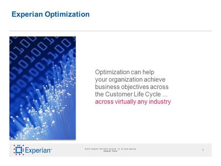 © 2010 Experian Information Solutions, Inc. All rights reserved. Experian Public. 1 Optimization can help your organization solve complex business objectives.