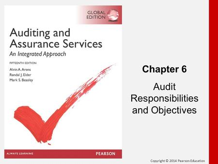 Copyright © 2014 Pearson Education Chapter 6 Audit Responsibilities and Objectives.