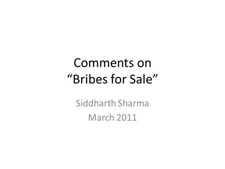 "Comments on ""Bribes for Sale"" Siddharth Sharma March 2011."