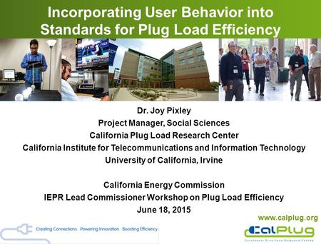 Dr. Joy Pixley Project Manager, Social Sciences California Plug Load Research Center California Institute for Telecommunications and Information Technology.