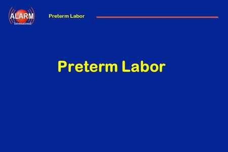 Preterm Labor International Preterm Labor. International Objectives Definition and Incidence Etiology Diagnosis Management - Delaying delivery - Promoting.