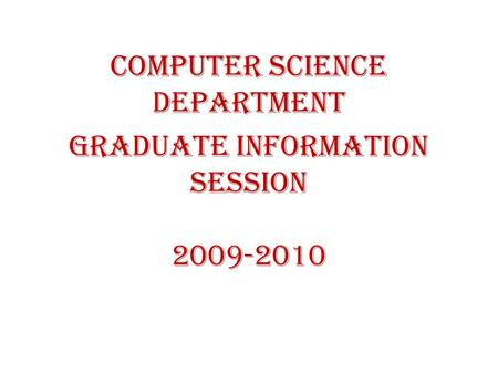 Computer Science Department Graduate Information Session 2009-2010.