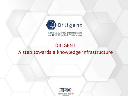 DILIGENT A step towards a knowledge infrastructure.