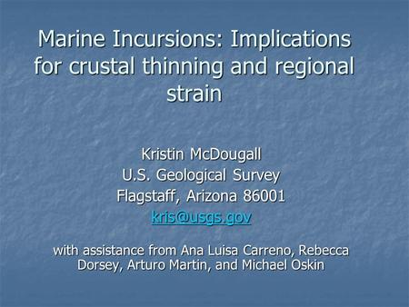 Marine Incursions: Implications for crustal thinning and regional strain Kristin McDougall U.S. Geological Survey Flagstaff, Arizona 86001