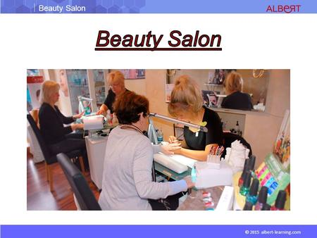 Beauty Salon © 2015 albert-learning.com. Beauty Salon © 2015 albert-learning.com Shampoo bowlSteamer Trolley Robe Scissor Pouch Foot Spa.